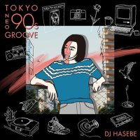 MANHATTAN RECORDS PRESENTS® TOKYO NEO 90s GROOVE DJ HASEBE